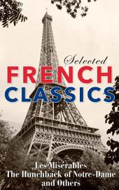 Selected French Classics: The Three Musketeers, Les Miserables, The Hunchback of Notre Dame, The Count of Monte Cristo, The Phantom of the Opera, and 20,000 Leagues Under the Sea