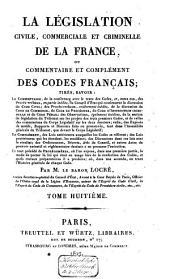 La législation civile, commerciale et criminelle de la France, ou Commentaire et complément des Codes Français ...: Volume8