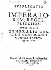 Supplicatio ad Imperatorem, Reges, Principes, super causis generalis concilis convocandi contra Paulum V.