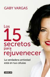 Los 15 secretos para rejuvenecer: La verdadera antiedad está en tus células