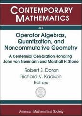 Operator Algebras, Quantization, and Noncommutative Geometry: A Centennial Celebration Honoring John Von Neumann and Marshall H. Stone