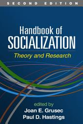 Handbook of Socialization, Second Edition: Theory and Research, Edition 2