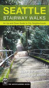 Seattle Stairway Walks: An Up-and-Down Guide to City Neighborhoods