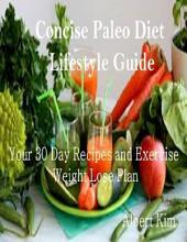 Concise Paleo Diet Lifestyle Guide: Your 30 Day Recipes and Exercise Weight Lose Plan