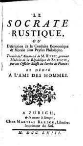 Le Socrate rustique, ou Description de la conduite économique et morale d'un paysan philosophe [J. Gujer appelé Kleinjogg]