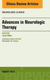 Advances in Neurologic Therapy, An issue of Neurologic Clinics, E-Book