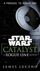 Catalyst (Star Wars): A Rogue One Novel
