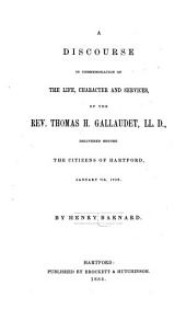 A discourse in commemoration of the life, character and services, of the Rev. Thomas H. Gallaudet, LL.D.: delivered before the citizens of Hartford, January 7th, 1852