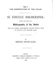 De Fidiculis Bibliographia: Being an Attempt Towards a Bibliography of the Violin and All Other Instruments Played with a Bow in Ancient and Modern Times: Volume 1