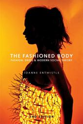 The Fashioned Body: Fashion, Dress and Social Theory, Edition 2