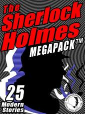 The Sherlock Holmes Megapack: 25 Modern Tales by Masters: 25 Modern Tales by Masters