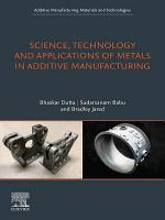Science  Technology and Applications of Metals in Additive Manufacturing PDF