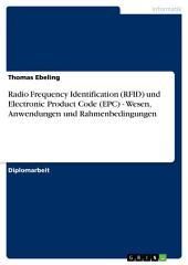 Radio Frequency Identification (RFID) und Electronic Product Code (EPC) - Wesen, Anwendungen und Rahmenbedingungen