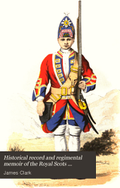 Historical Record and Regimental Memoir of the Royal Scots Fusiliers, Formerly Known as the 21st Royal North British Fusiliers: Containing an Account of the Formation of the Regiment in 1678 and Its Subsequent Services Until June 1885