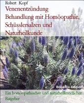Venenentzündung - Phlebitis behandeln mit Homöopathie, Schüsslersalzen (Biochemie) und Naturheilkunde: Ein homöopathischer, biochemischer und naturheilkundlicher Ratgeber