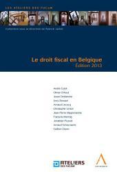 Le droit fiscal en Belgique: Édition 2013