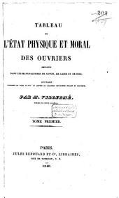 Tableau de l'état physique et moral des ouvriers employés dans les manufactures de coton, de laine et de soie: Volume1