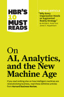 Hbr s 10 Must Reads on Ai  Analytics  and the New Machine Age  with Bonus Article Why Every Company Needs an Augmented Reality Strategy by Michael E  Porter and James E  Heppelmann