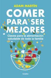 Comer para ser mejores: Claves para la alimentación saludable de toda la familia