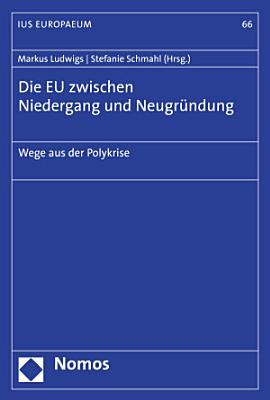 Die EU zwischen Niedergang und Neugr  ndung PDF