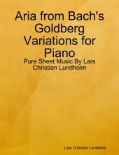Aria from Bach's Goldberg Variations for Piano - Pure Sheet Music By Lars Christian Lundholm