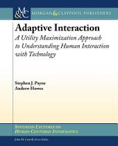 Adaptive Interaction: A Utility Maximization Approach to Understanding Human Interaction with Technology