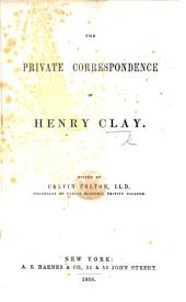 The Private Correspondence of Henry Clay. Edited by Calvin Colton