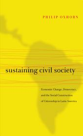 Sustaining Civil Society: Economic Change, Democracy, and the Social Construction of Citizenship in Latin America