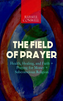 THE FIELD OF PRAYER  Health  Healing  and Faith   Praying for Money   Subconscious Religion PDF