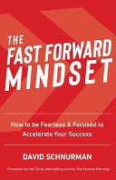 The Fast Forward Mindset  How to Be Fearless   Focused to Accelerate Your Success PDF