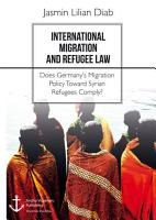 International Migration and Refugee Law  Does Germany s Migration Policy Toward Syrian Refugees Comply  PDF