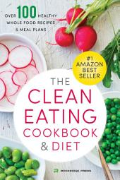 The Clean Eating Cookbook & Diet: Over 100 Healthy Whole Food Recipes & Meal Plansæ