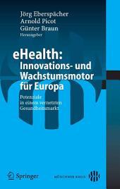 eHealth: Innovations- und Wachstumsmotor für Europa: Potenziale in einem vernetzten Gesundheitsmarkt