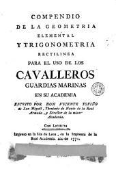Compendio de la geometria elemental y trigonometria rectilinea para el uso de los cavalleros guardias marinas en su academia