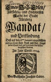 Eines wohl-edlen, gestrengen, fürsichtig- und hochweisen Rahts der Stadt Nürnberg Mandat und Verkündung des ... Fast-Buß- und Bet-Tags in der Stadt und auf dem Land des Nürnbergischen Gebiets: im Jahre Christi .... 1704