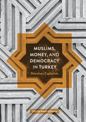 Muslims, Money, and Democracy in Turkey: Reluctant Capitalists