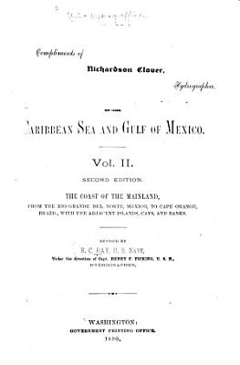 The Navigation of the Caribbean Sea and Gulf of Mexico  The coast of the mainland  from the Rio Grande del Norte  Mexico  to Cape Orange  Brazil  with the adjacent islands  cays  and banks  Rev  By R  C  Ray     under the direction of Capt  Henry F  Picking PDF