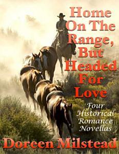 Home On the Range  But Headed for Love  Four Historical Romance Novellas PDF