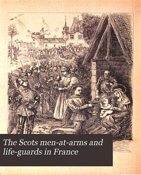 The Scots Men at arms and Life guards in France PDF