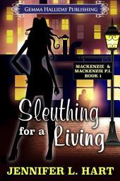 Sleuthing for a Living: A Mackenzie & Mackenzie PI Mystery