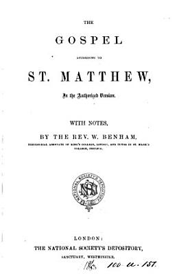 The Gospel according to st  Matthew  in the authorized version  with notes by W  Benham PDF