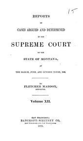 Reports of Cases Argued and Determined in the Supreme Court of the State of Montana ...: Volume 12
