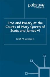 Eros and Poetry at the Courts of Mary Queen of Scots and James VI