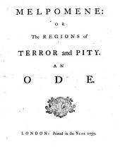 Melpomene: Or the Regions of Terror and Pity. An Ode
