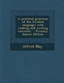 A Practical Grammar of the Swedish Language  with Reading and Writing Exercises   Primary Source Edition PDF