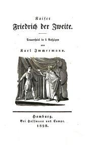 Kaiser Friedrich der Zweite: Trauerspiel in 5 Aufzügen
