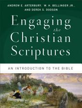 Engaging the Christian Scriptures: An Introduction to the Bible