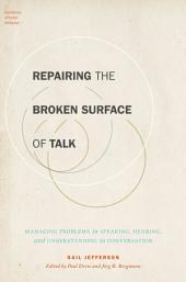 Repairing the Broken Surface of Talk: Managing Problems in Speaking, Hearing, and Understanding in Conversation