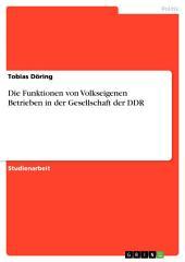 Die Funktionen von Volkseigenen Betrieben in der Gesellschaft der DDR