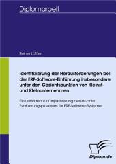 Identifizierung der Herausforderungen bei der ERP-Software-Einführung insbesondere unter den Gesichtspunkten von Kleinst- und Kleinunternehmen: Ein Leitfaden zur Objektivierung des ex-ante Evaluierungsprozesses für ERP-Software-Systeme
